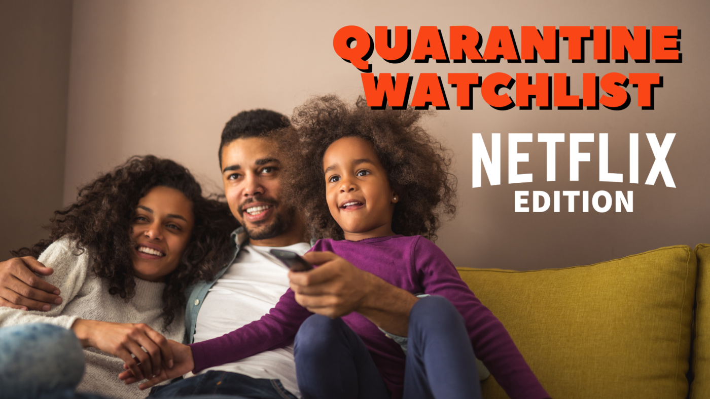 A family of three sits on a couch with a father holding a remote. It says QUarantine Watchlist: Netflix Edition