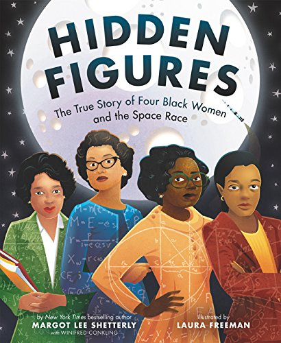 four black women stand at the foreground of this illustration. One is wearing a green blazer, one a blue jacket, one a pale orange dress, and the last an orange top and red blazer. Behind them is the moon and the book's title: Hidden Figures